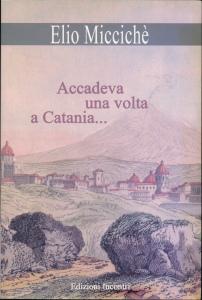 Miccichè - Accadeva una volta a Catania
